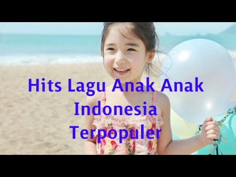 Hits Lagu Anak Anak IndonesiaTerpopuler | Lagu Anak Terbaru 2015