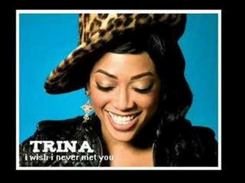 trina - i wish i never met youu