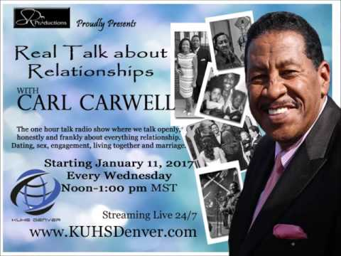NEW!! JANUARY 11, 2017 Real Talk about Relationships w/Carl Carwell