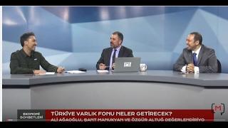 Ekonomi Sohbetleri: Türkiye Varlık Fonu Neler Getirecek? Ali Ağaoğlu&Şant Manukyan&Özgür Altuğ