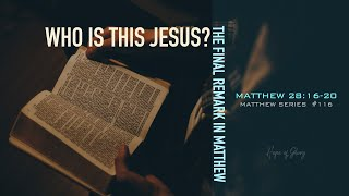 WHO IS THIS JESUS? (THE FINAL REMARK IN MATTHEW)