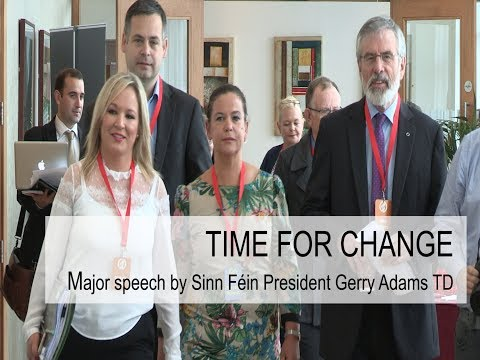 TIME FOR CHANGE - Major speech by Sinn Féin President Gerry Adams TD
