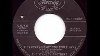 Watch Stanley Brothers This Weary Heart You Stole Away video