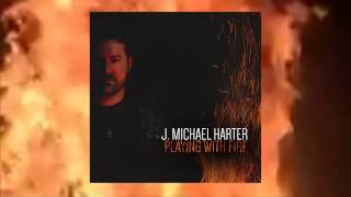 Watch J Michael Harter Playing With Fire video