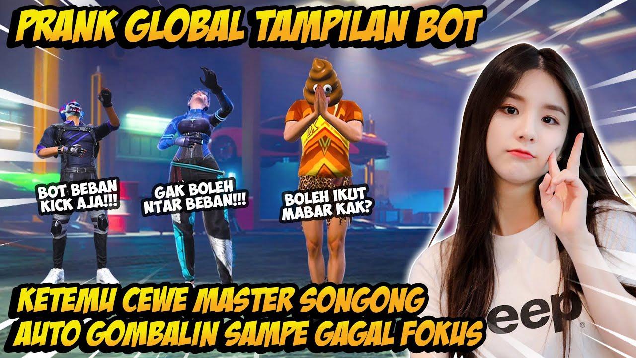 PRANK GLOBAL TAMPILAN BOT KETEMU CEWE MASTER SONGONG AUTO GOMBALIN SAMPE GAGAL FOKUS - FREE FIRE