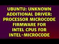 Ubuntu: Unknown Additional Driver: Processor microcode firmware for Intel CPUs for intel-microcode