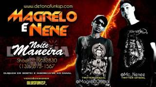 MC'S MAGRELO E NENE - NOITE MANEIRA ' ( DJ FERREIRA ) ' $ www.DetonaFunkSp.com