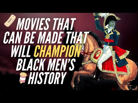 Movies That Can Be Made That Will Champion Black Men's History