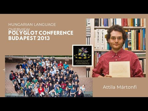"Polyglot Conference Budapest 2013 - Attila Mártonfi ""Hungarian Language Overview"""
