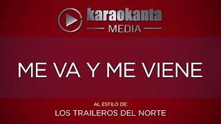 Karaokanta - Los Traileros del Norte - Me va y me viene