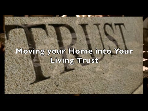 Moving your Home into your Living Trust