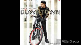 Downtown MP3 song by guru randhawa