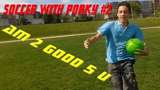 In Real Life Vlogs | Soccer With Porky #2 - Am 2 good 5 him