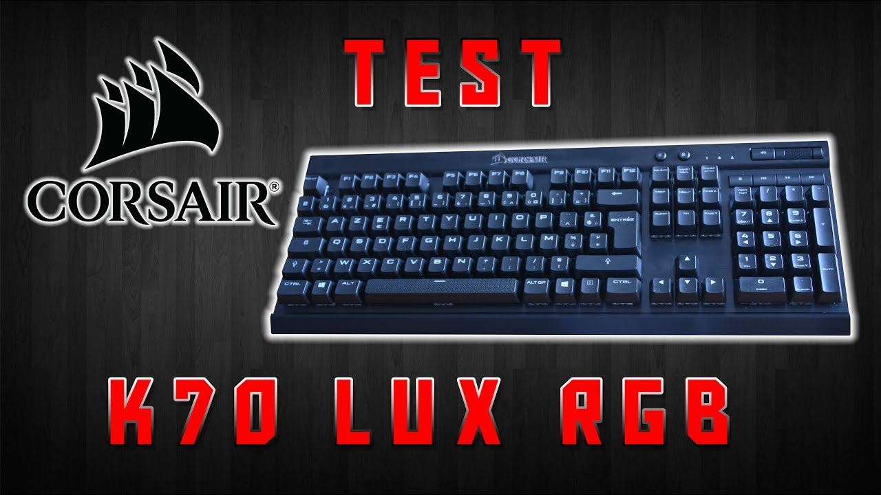 8ce7373343e208 TEST  Corsair K70 LUX RGB Cherry MX brown (FR) - YouTube