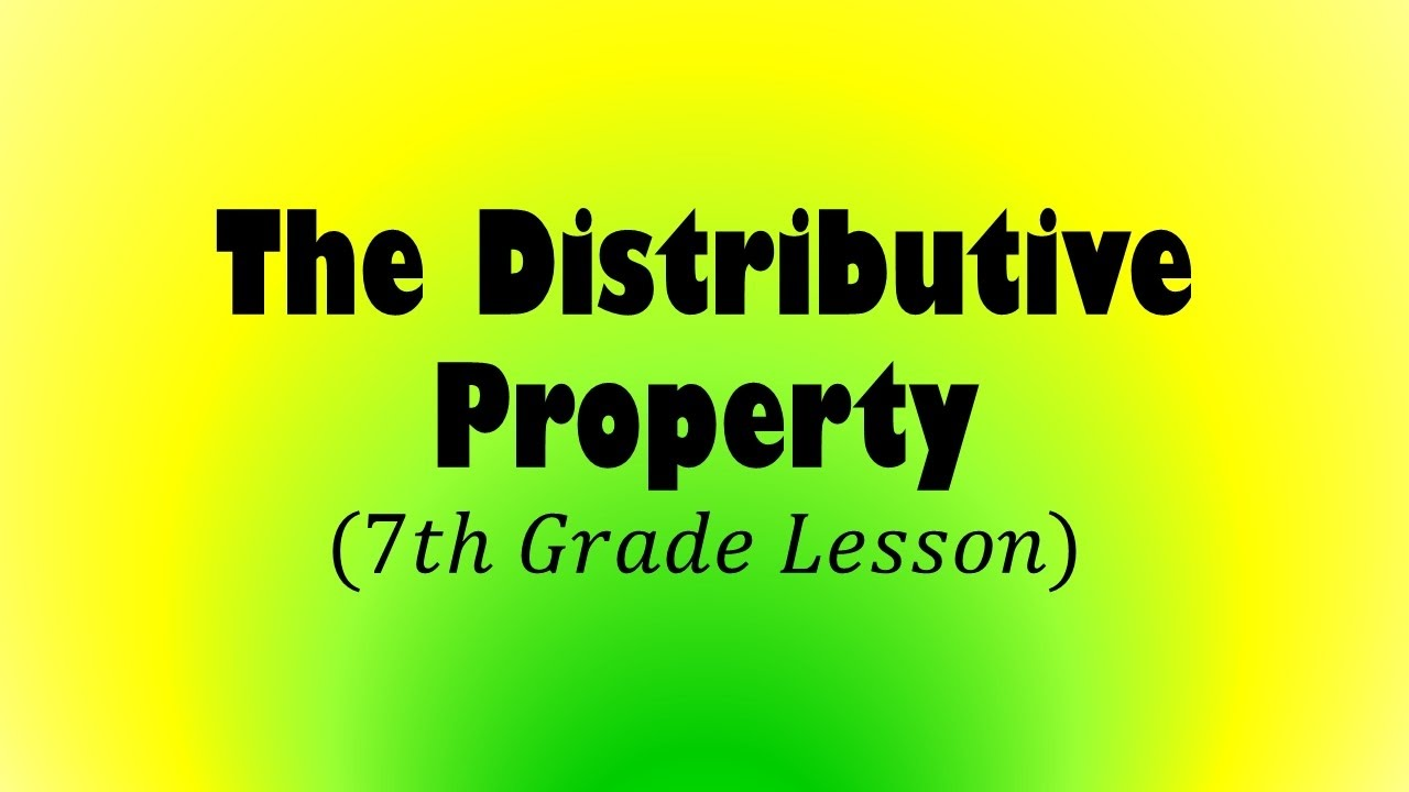 The Distributive Property 7th Grade Lesson Youtube