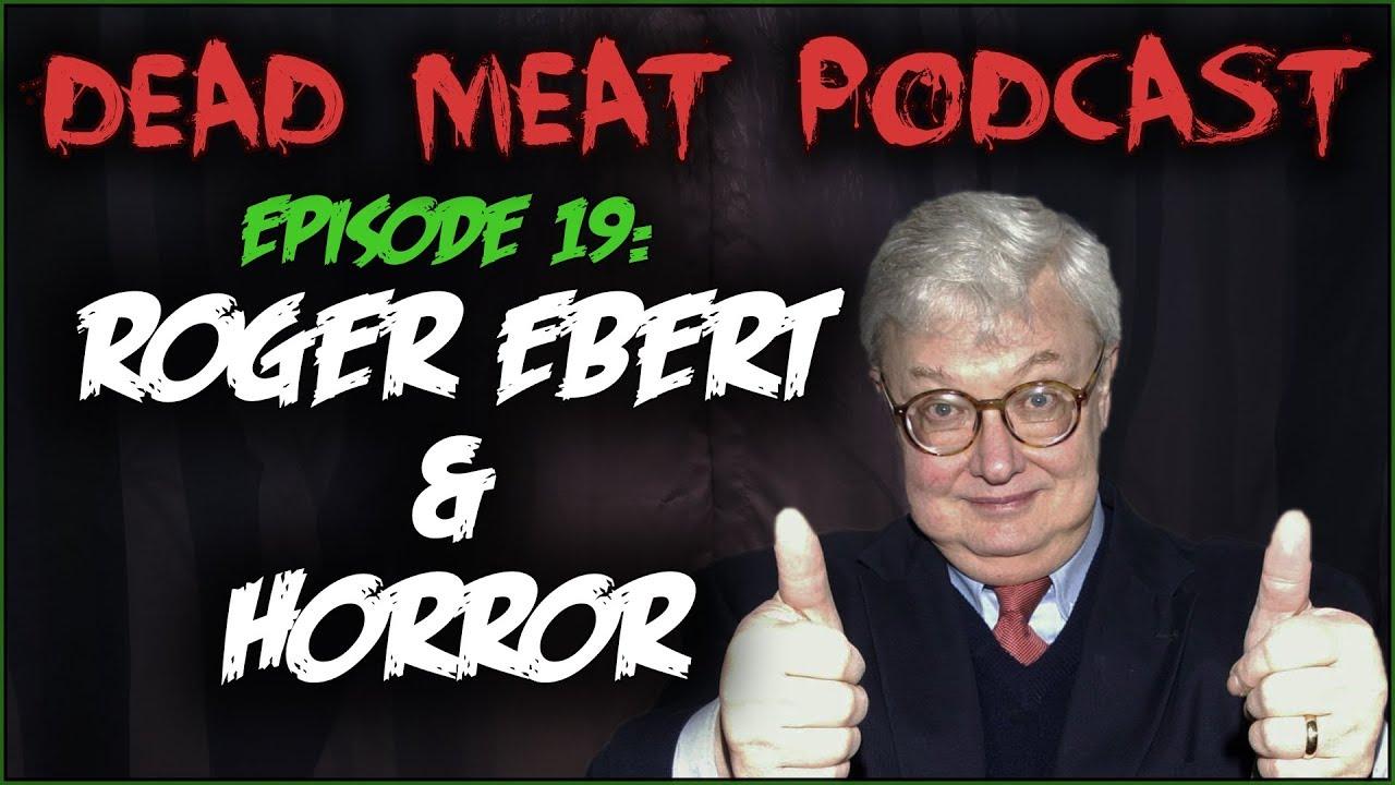 Roger Ebert & Horror (Dead Meat Podcast #19)