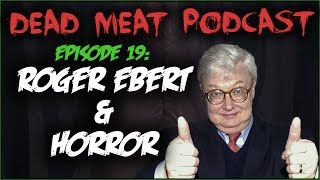 Roger Ebert & Horror (Dead Meat Podcast #19)