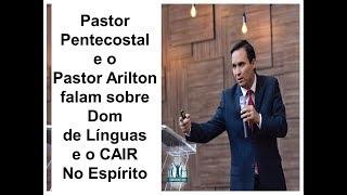 Arilton e Pr.  pentecostal falam sobre  o dom de línguas