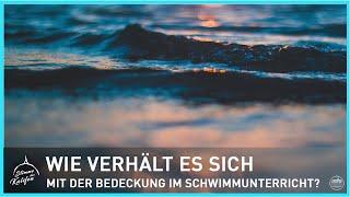 Wie verhält es sich mit der Bedeckung im Schwimmunterricht ? | Stimme des Kalifen