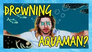 Can Aquaman Drown?