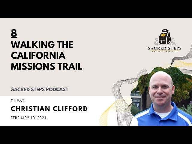 8: Walking the California Missions Trail with Author Christian Clifford