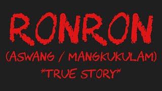 RONRON (Aswang / Mangkukulam) *True Story*