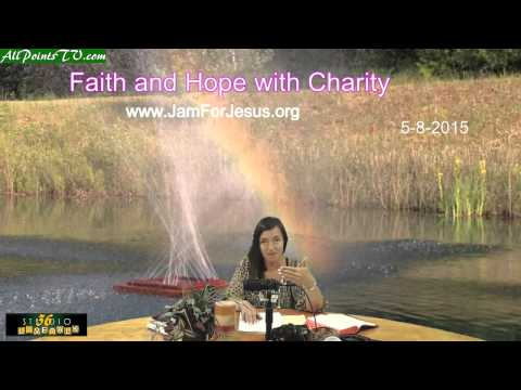 Faith and Hope with Charity 5-8-2015