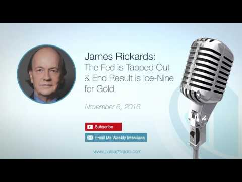 James Rickards: The Fed is Tapped Out & End Result is Ice-Nine for Gold