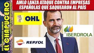 vuclip AMLO congelaría cuentas de Iberdrola, OHL y Repsol, empresas españoles que saquearon al país