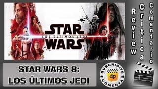 STAR WARS LOS ULTIMOS JEDI / The last jedi - comentario / review / reseña / opinión / critica