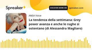 La tendenza della settimana: Grey power avanza e anche le rughe si ostentano (di Alessandra Magliaro