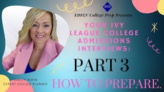 Part 3 of 3 Part Series: Your Ivy League College Admissions Interviews: How to Prepare!