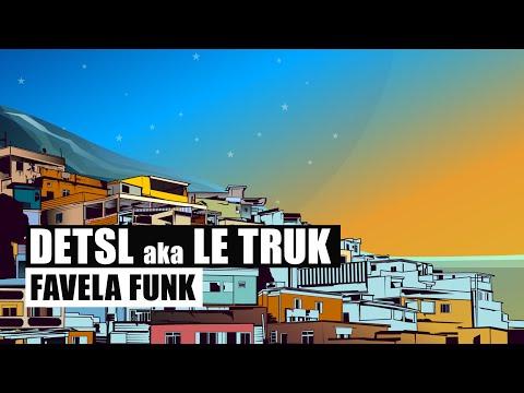 Detsl aka Le Truk - Favela Funk (Official audio)