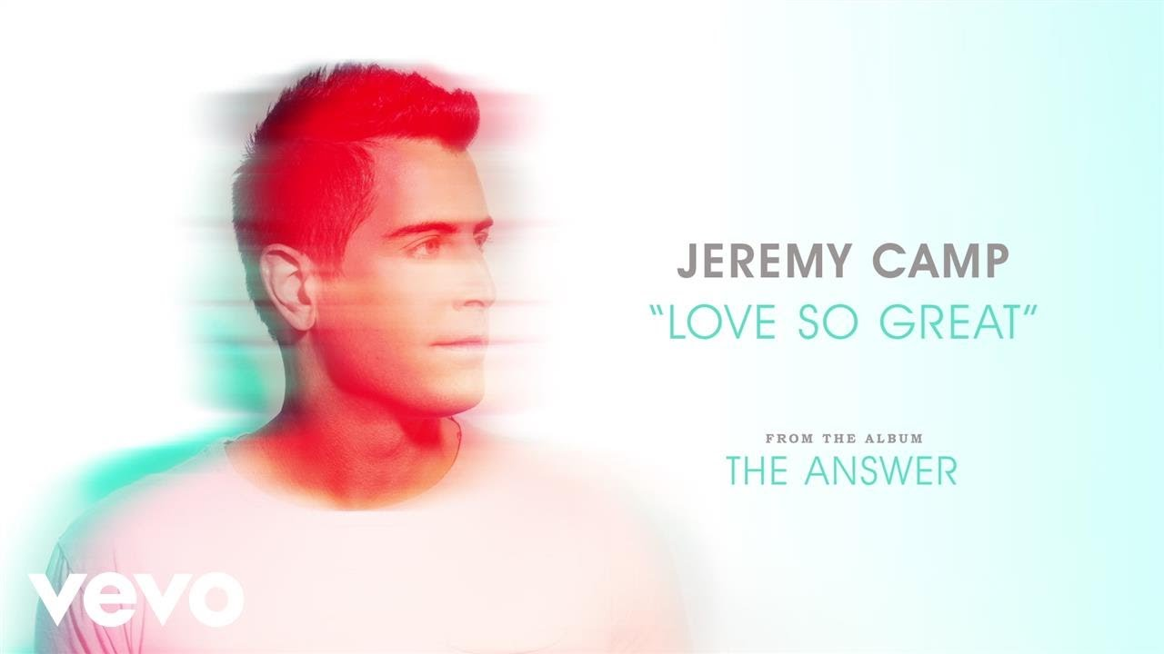 Jeremy Camp - Love So Great (Audio)
