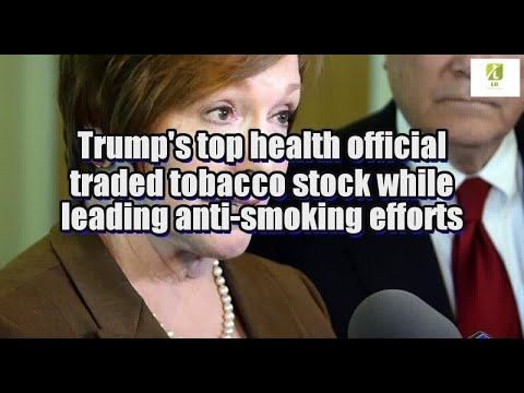 Trump's top health official traded tobacco stock while leading anti-smoking efforts