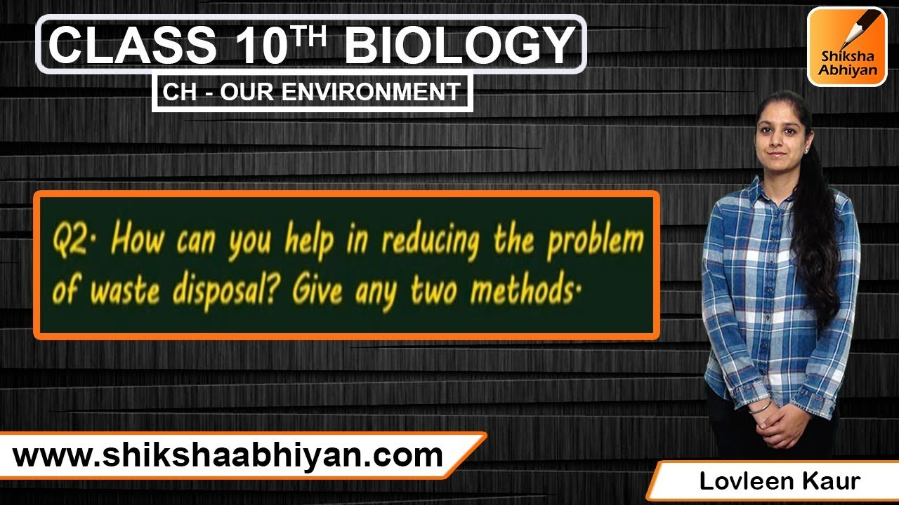 Q2 How can you help in reducing the problem of waste disposal? Give any two  methods
