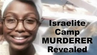 IUIC COVER UP!  21 Year-Old Murdered By Israelite Camp Member Revealed