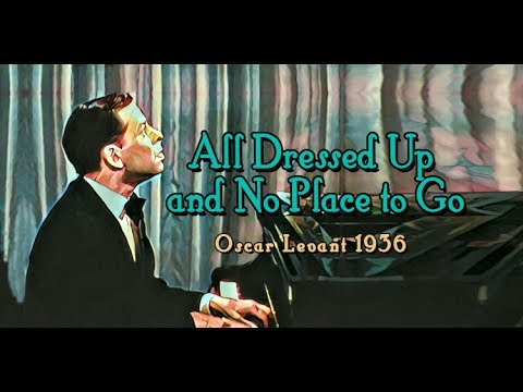 All Dressed Up and No Place to Go - UPDATED Oscar Levant/Edward Heyman