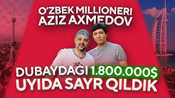 O'ZBEK MILLIONERI Aziz Ahmedov | Dubaydagi $1.800.000 ilk uyida sayr qildik (exclusive)