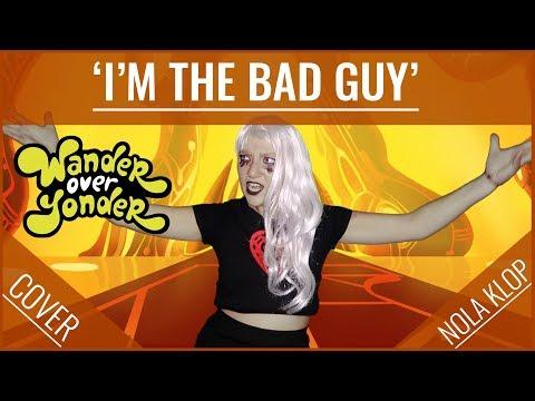 I'm The Bad Guy - Wander Over Yonder - Nola Klop Cover