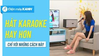 Cách hát Karaoke cực hay, cực chuẩn • Điện máy XANH
