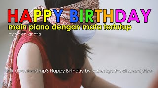 HAPPY BIRTHDAY SONG MATA TERTUTUP. PIANO COVER by VALEN IGNATIA. Link download mp3 ada di deskripsi