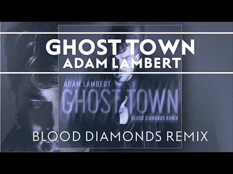 Adam Lambert - Ghost Town [Blood Diamonds Remix]