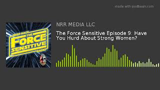The Force Sensitive Episode 9: Have You Hurd About Strong Women?