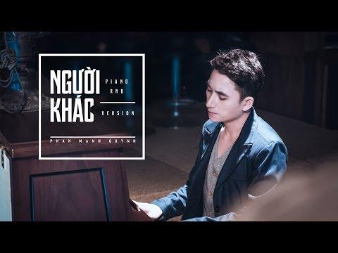 Người Khác (piano RnB) - Phan Mạnh Quỳnh [OFFICIAL MV]