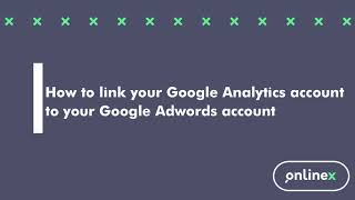How to link your Google Analytics account to your Google Adwords account
