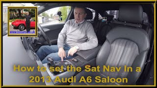 How to set the Sat Nav In a 2013 Audi A6 Saloon 2 0 TDI S Line Multitronic 4dr DK13KWR