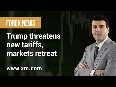 Forex News: 06/05/2019 - Trump threatens new tariffs, markets retreat