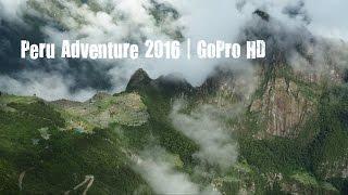 Peru Adventure 2016 | GoPro HD