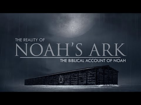 The Biblical Account Of Noah's Life | The Reality Of Noah's Ark